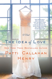 The Idea of Love Patti Callahan Henry