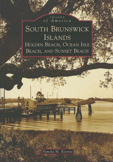 South Brunswick Islands- Holden Beach, Ocean Isle Beach, and Sunset Beach History Book